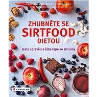 Zhubněte se sirtfood dietou: Jezte zdravěji a žijte lépe se sirtuiny - Kniha