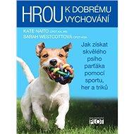 Hrou k dobrému vychování: Jak získat skvělého psího parťáka pomocí sportu, her a triků - Kniha