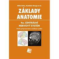 Základy anatomie 4a.: Centrální nervový systém - Kniha