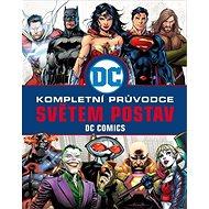 Kompletní průvodce světem postav: DC comics