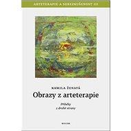 Obrazy z arteterapie: Arteterapie a sebezkušenost III - Příběhy z druhé strany - Kniha