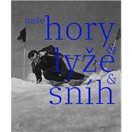 Naše hory, lyže, sníh - Kniha