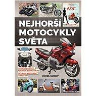 Nejhorší motocykly světa: vizionářské a jiné úlety, konstrukční průšvihy a zmetky, oběti market. mág