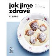 Jak jíme zdravě v zimě: Průvodce zdravou zimou s 90 sezónními recepty - Kniha