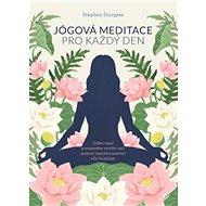 Jógová meditace pro každý den: Ztište mysl a nalezněte vnitřní mír pomocí transformativní síly krijá - Kniha