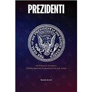 Prezidenti rozdělené Ameriky: Od Wilsona k Trumpovi. Příběhy amerických prazidentů 20. a 21. století - Kniha
