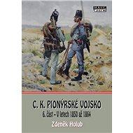 C.K. Pionýrské vojsk: 6. část - V letech 1850 až 1864 - Kniha
