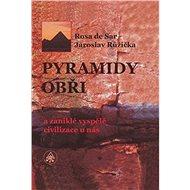 Pyramidy, obři a zaniklé vyspělé civilizace u nás - Kniha