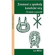 Znamení a symboly katolické víry: 25 otázek a odpovědí - Kniha