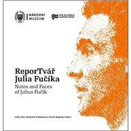 ReporTvář Julia Fučíka / Notes and Faces of Julius Fučík - Kniha