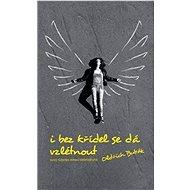 I bez křídel se dá vzlétnout: nový růženec emocí dobrodruha - Kniha