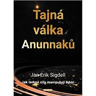 Tajná válka Anunnaků: Jak temné síly manipulují lidmi - Kniha