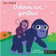 Dobrou noc, gorilko!: MiniPEDIE - Kniha