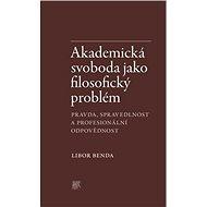Akademická svoboda jako filosofický problém: Pravda, spravedlnost a profesionální odpovědnost - Kniha