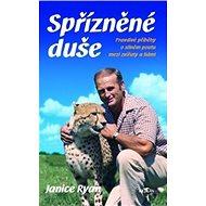 Spřízněné duše: Pravdivé příběhy o silném poutu mezi zvířaty a lidmi - Kniha