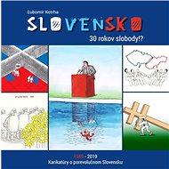 Slovensko 30 rokov slobody!?: 1989-2019 Karikatúry o porevolučnom Slovensku - Kniha