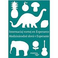 Medzinárodné slová v esperante/Internaciaj vortoj en Esperanto: Internaciaj vortoj en Esperanto - Kniha