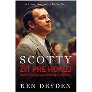 Scotty - Žiť pre hokej: Príbeh hokejovej trénerskej legendy - Kniha