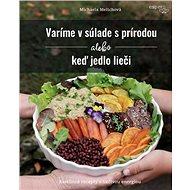 Varíme v súlade s prírodou alebo keď jedlo lieči: Rastlinné recepty s liečivou energiou - Kniha