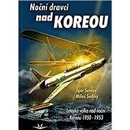Noční dravci nad Koreou: Letecká válka nad noční Koreou 1950-1953 - Kniha