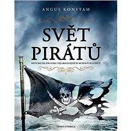 Svět pirátů: Historická kronika nejobávanějších mořských lupičů - Kniha