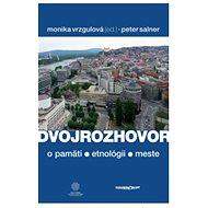 Dvojrozhovor: o pamäti - etnológii -  meste