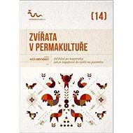 Zvířata v permakultuře: Od žížal po kopytníky, jak je zapojovat do cyklů na pozemku - Kniha