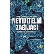 Neviditelní zabijáci: Válka člověka se smrtícími patogeny - Kniha