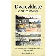 Dva cyklisté v cizím městě: Drážďanům, jako vzpomínku na události v únoru 1945 - Kniha