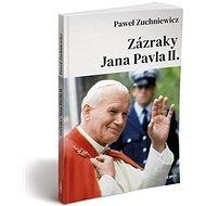 Zázraky Jana Pavla II. - Kniha