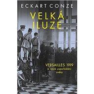 Velká iluze: VERSAILLES 1919 a nové uspořádání světa - Kniha