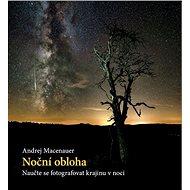 Noční obloha: Naučte se fotografovat krajinu v noci - Kniha
