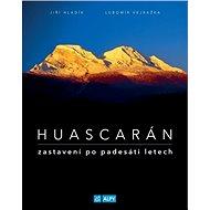 Huascarán Zastavení po padesáti letech - Kniha