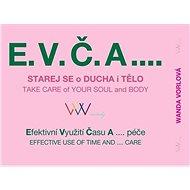 E.V.Č.A.... Starej se o ducha i tělo: Efektivní Využití Času A .... péče