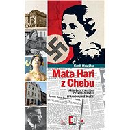 Mata Hari z Chebu: Příspěvek k historii československé zpravodajské služby - Kniha