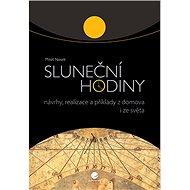 Sluneční hodiny: Návrhy, realizace a příklady z domova i ze světa - Kniha
