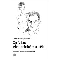 Zpívám elektrickému tělu: Biotronická imaginace Vladimíra Raffela - Kniha
