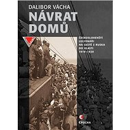 Návrat domů: Českoslovenští legionáři na cestě z Ruska do vlasti 1919-1920 - Kniha