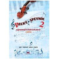 Veľký spevník 2 najznámejších ľudových piesní a kolied: spev, keyboard, gitara, kapela - Kniha
