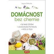 Domácnost bez chemie: Šetrné čištění, Uchovávání potravin, Péče o tělo