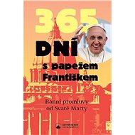365 dní s papežem Františkem: Ranní promluvy od Svaté Marty