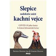 Slepice nedokáže snést kachní vejce: COVID-19 jako šance k řešení klimatické krize - Kniha