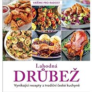 Lahodná drůbež: Vynikající recepty z tradiční české kuchyně - Kniha