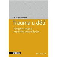 Trauma u dětí: Kategorie, projevy a specifika odborné péče - Kniha
