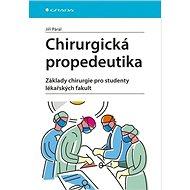 Chirurgická propedeutika: Základy chirurgie pro studenty lékařských fakult - Kniha