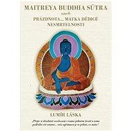 Maitrea buddha sútra: aneb prázdnota... matka dědiců nesmrtelnosti