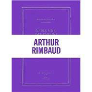 Vedle mne jste všichni básníci: Zlomky a skici k Jeanu Arthurovi Rimbaudovi - Kniha