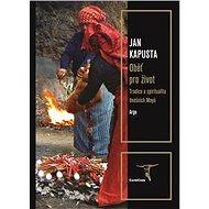 Oběť pro život: Tradice a spiritualita dnešních Mayů - Kniha