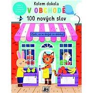 Kolem dokola V obchodě: 100 nových slov - Kniha