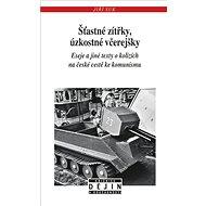 Šťastné zítřky, úzkostné včerejšky: Eseje a jiné texty o kolizích na české cestě ke komunismu - Kniha